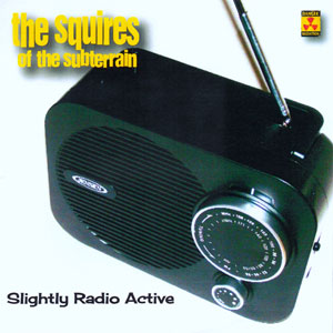 Squires Of The Subterrain – Slightly Radio Active