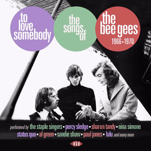 Various Artists – To Love Somebody: The Songs Of The Bee Gees 1966-1970