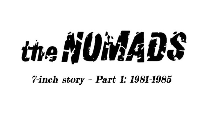 Nomads' 7-inch story – Part 1: 1981–1985