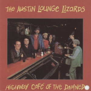 Austin Lounge Lizards ‎– The Highway Café Of The Damned
