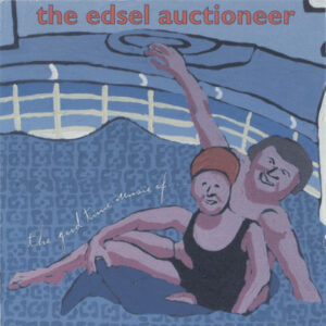 Edsel Auctioneer ‎– The Good Time Music Of ...