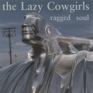 Lazy Cowgirls ‎– Ragged Soul