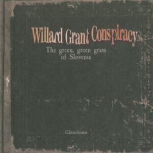 Willard Grant Conspiracy – The Green Green Grass Of Slovenia