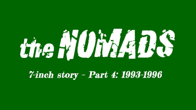 Nomads' 7-inch story – Part 4: 1993–1996