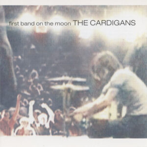 Cardigans – First Band On The Moon