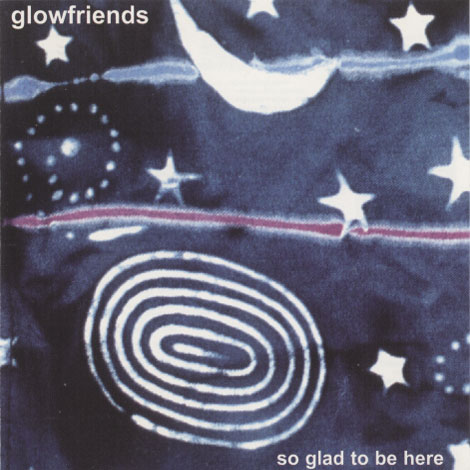 Glowfriends – So Glad To Be Here