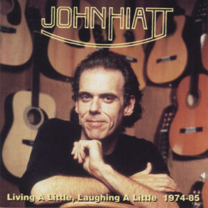John Hiatt ‎– Living A Little, Laughing A Little