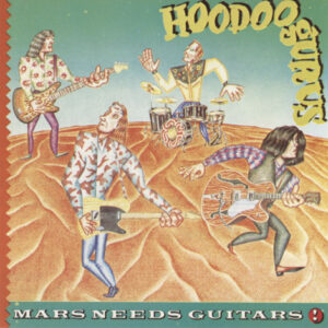 Hoodoo Gurus ‎– Mars Needs Guitars!