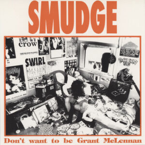 Smudge ‎– Don't Want To Be Grant McLennan