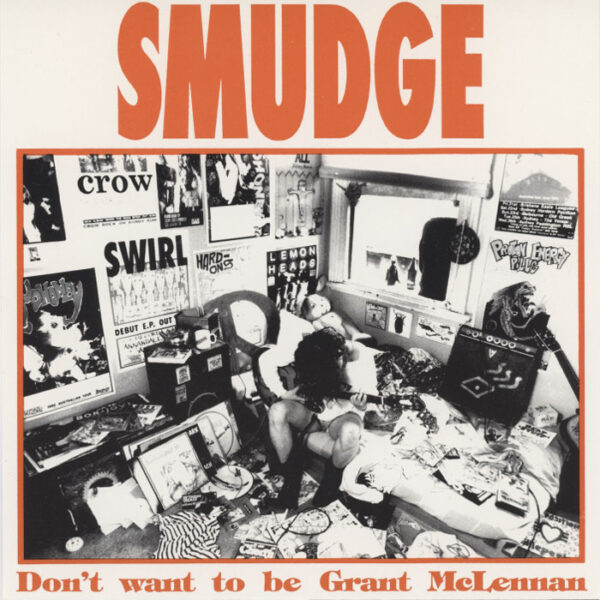 Smudge – Don't Want To Be Grant McLennan