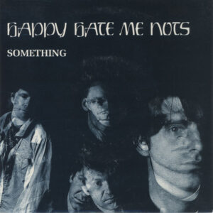 Happy Hate Me Nots ‎– Something