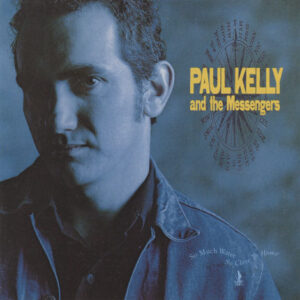 Paul Kelly – So Much Water So Close To Home