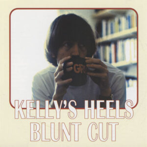 Kelly's Heels ‎– Blunt Cut