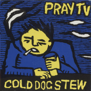 Pray TV ‎– Cold Dog Stew