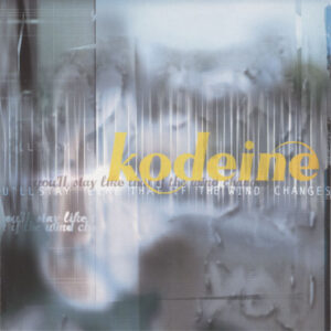 Kodeine ‎– You'll Stay Like That If The Wind Changes