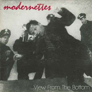 Modernettes - View From The Bottom