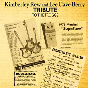 Kimberley Rew and Lee Cave Berry ‎– Tribute To The Troggs