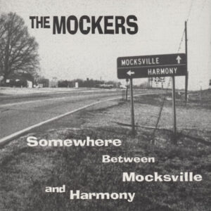 Mockers ‎– Somewhere Between Mocksville And Harmony