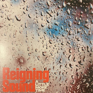 Reigning Sound – A Little More Time