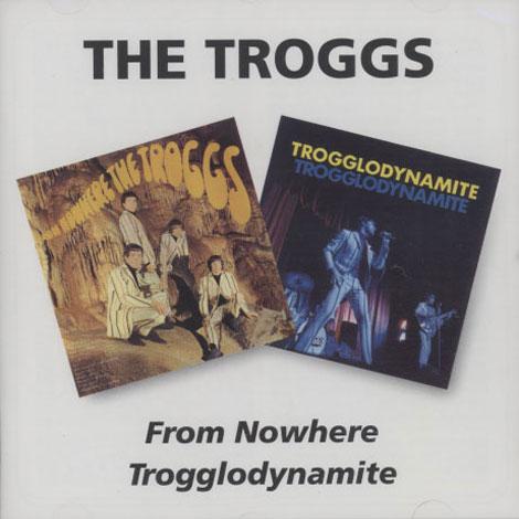 Troggs – From Nowhere/Trogglodynamite